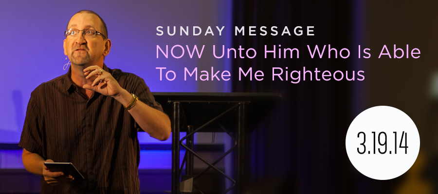 Now Unto Him Who Is Able To Make Me Righteousness - Message by Duane White in Denton, Texas