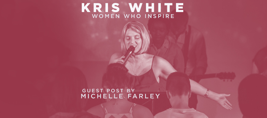 Kris White - Women Who Inspire - Guest Post by Michelle Farley