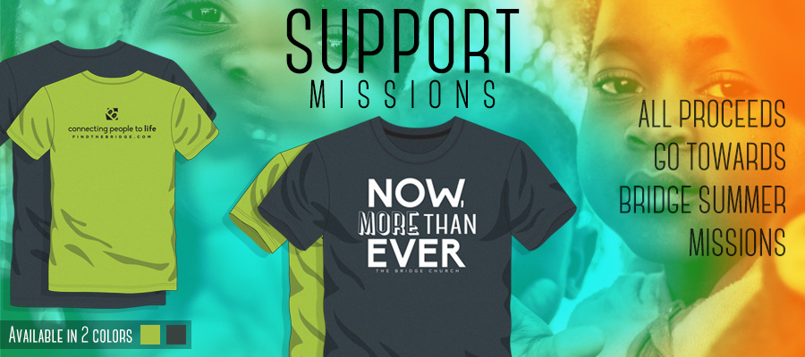 Missions Fundraiser - Support Bridge missions and purchase a shirt!
