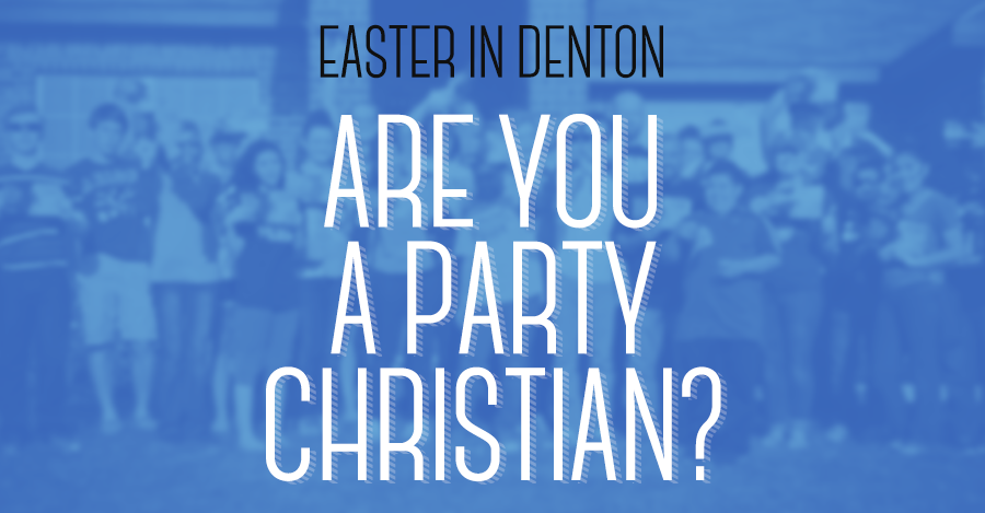 Easter in Denton: Are You A Party Christian?