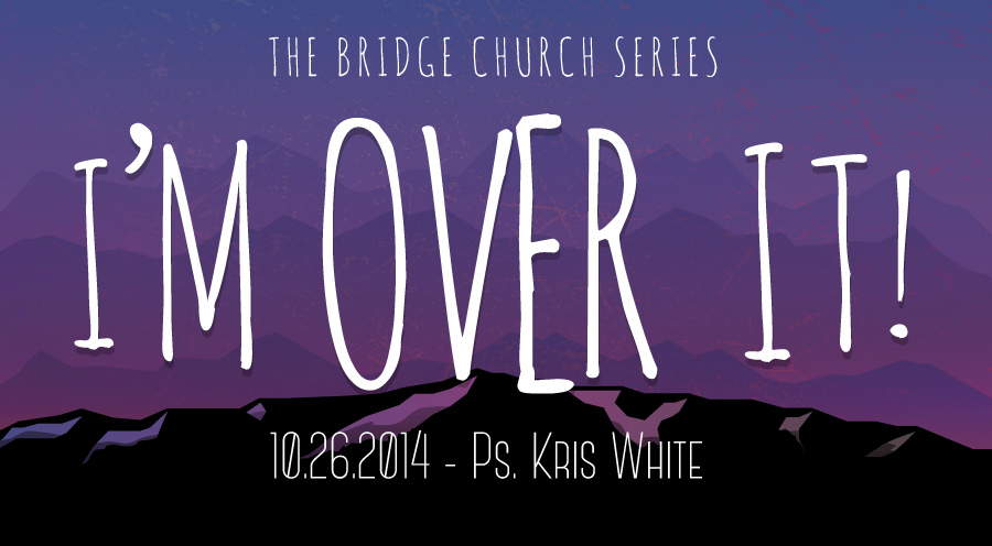 2014.10.19 - Message by Ps. Kris White - The Bridge Church in Denton, TX