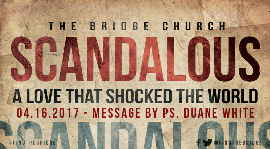 2017.04.16 - Message by Ps. Duane White - The Bridge Church in Denton, TX