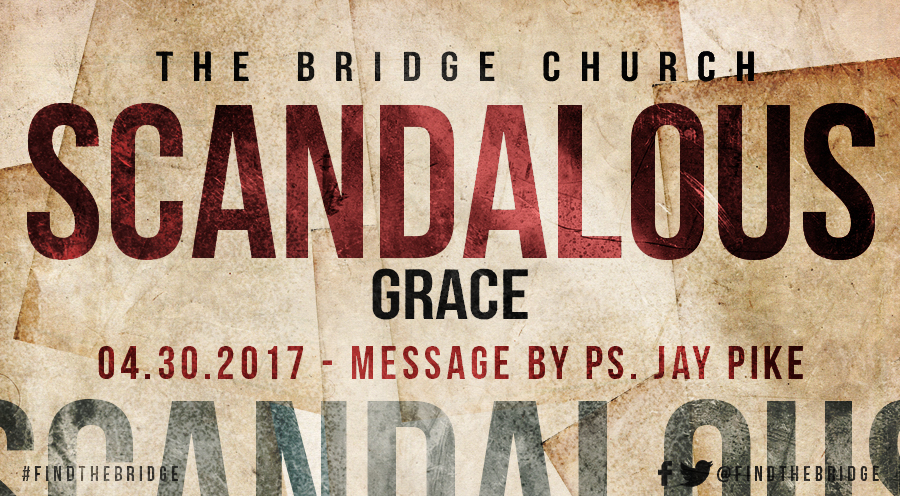 2017.04.30 - Message by Ps. Jay Pike - The Bridge Church in Denton, TX